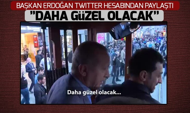Başkan Erdoğan, Twitter hesabından paylaştı #DahaGüzelOlacak