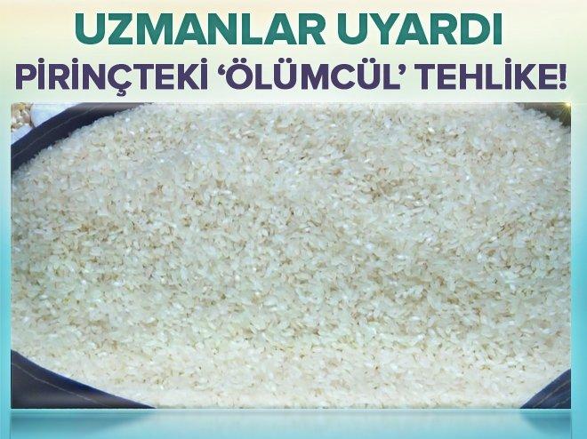 PİRİNÇTE ÖLÜMCÜL TEHLİKE!