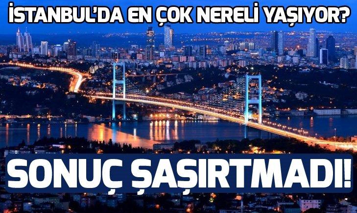 İSTANBUL'DA EN ÇOK NERELİ YAŞIYOR? SONUÇ ŞAŞIRTMADI…