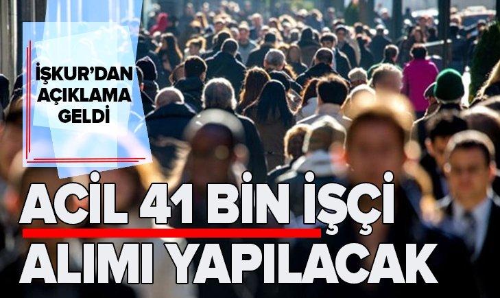 İŞKUR'DAN AÇIKLAMA GELDİ: ACİL 41 BİN İŞÇİ ALINACAK...