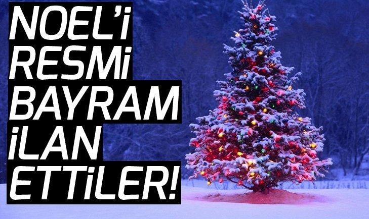 25 ARALIK NOEL'İ RESMİ ULUSAL BAYRAM İLAN ETTİLER!