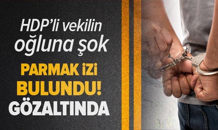 HDP'Lİ VEKİLİN OĞLUNA ŞOK! PARMAK İZİ BULUNDU