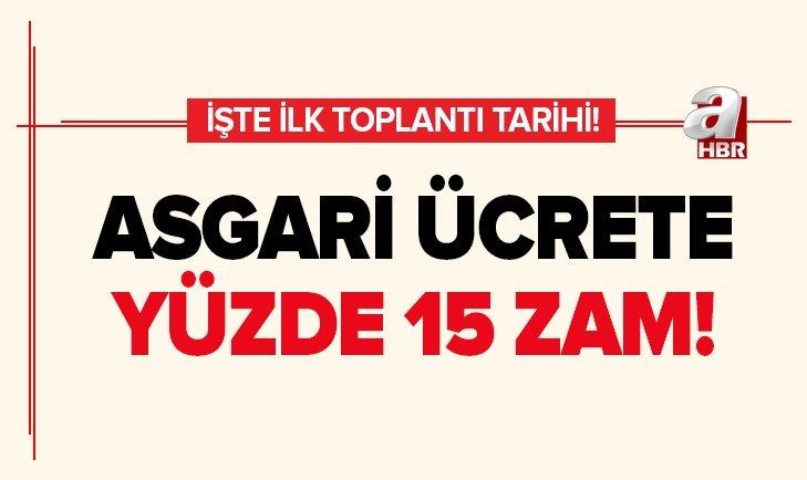 ASGARİ ÜCRETE YÜZDE 15 ZAM! İŞTE İLK TOPLANTI TARİHİ