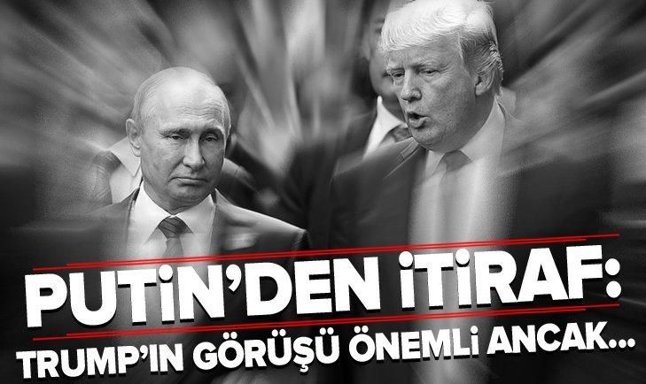 PUTİN'DEN TRUMP İTİRAFI: GÖRÜŞLERİ ÖNEMLİ ANCAK...