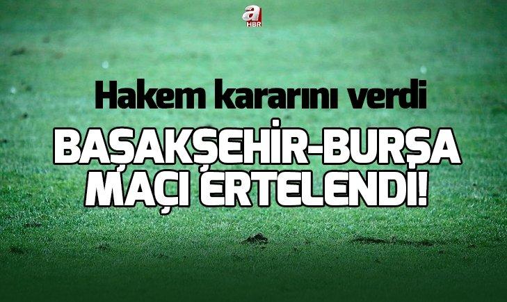 Başakşehir - Bursaspor maçı ileri bir tarihe ertelendi