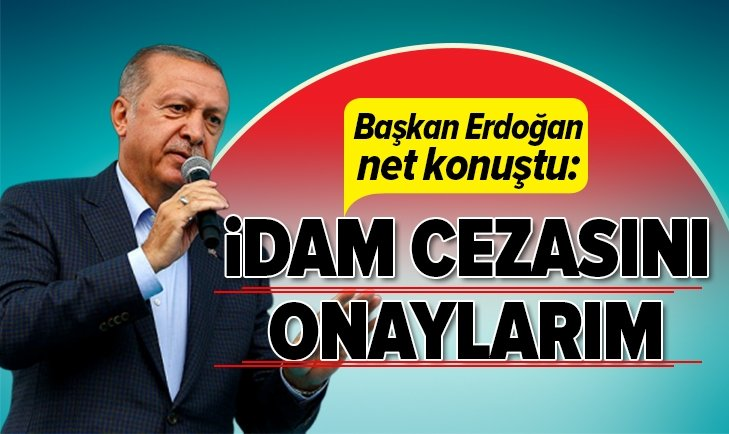 Başkan Erdoğan: İdam cezasını onaylarım