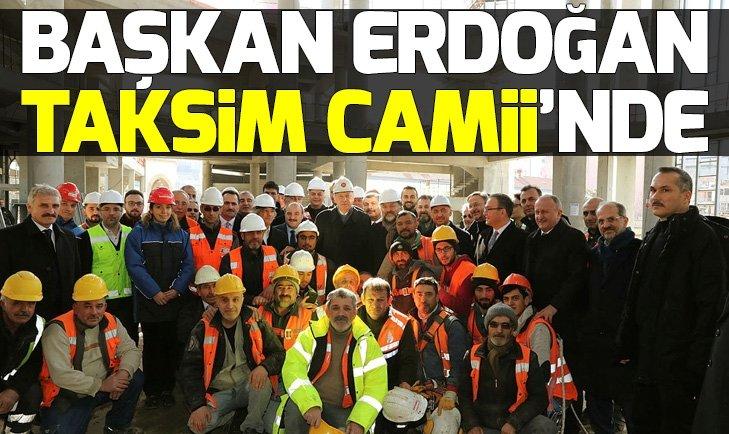 ERDOĞAN TAKSİM CAMİSİ'NDE İNCELEMELERDE BULUNDU