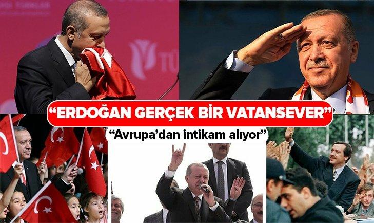 Erdoğan Avrupa'dan intikam alan gerçek bir vatansever