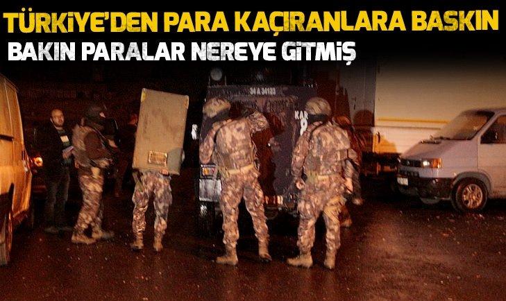 TÜRKİYE'DEN PARA KAÇIRANLARA BASKIN!