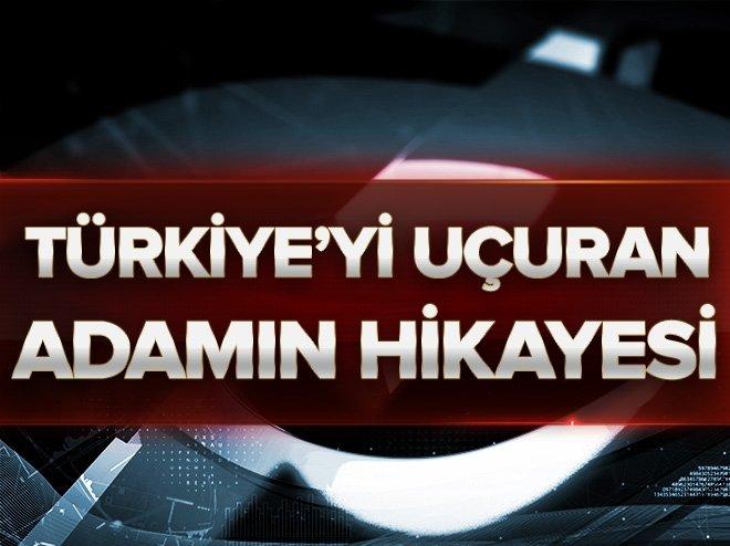 TÜRKİYE'Yİ UÇURAN ADAMIN HİKAYESİ