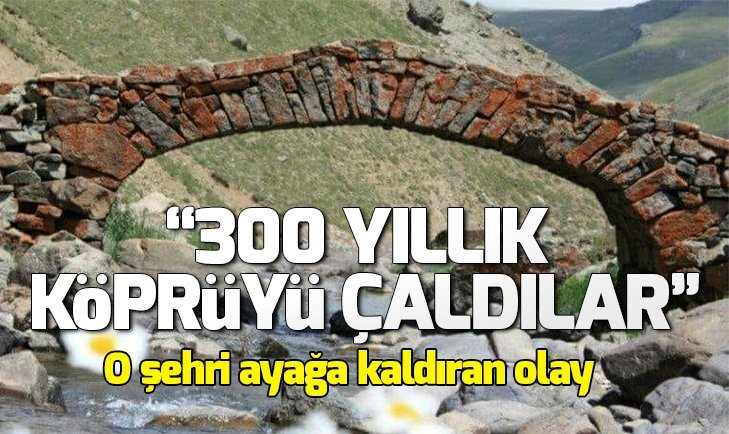 GÜMÜŞHANE'DE BİR GARİP OLAY! 300 YILLIK TARİHİ KÖPRÜ ORTADAN KAYBOLDU