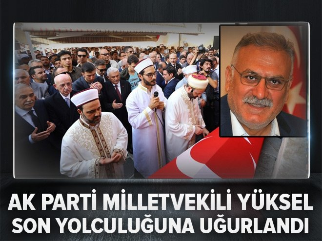 AK Partili vekil Yüksel son yolculuğuna uğurlandı