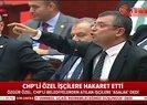 CHPli Özel işçilere asalak diyerek hakaret etti
