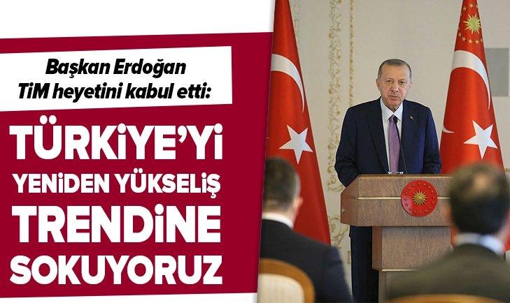 Başkan Erdoğan: Türkiye'yi yeniden yükseliş trendine sokuyoruz