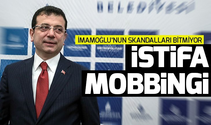 Ekrem İmamoğlu'ndan İBB çalışanlarına istifa mobbingi