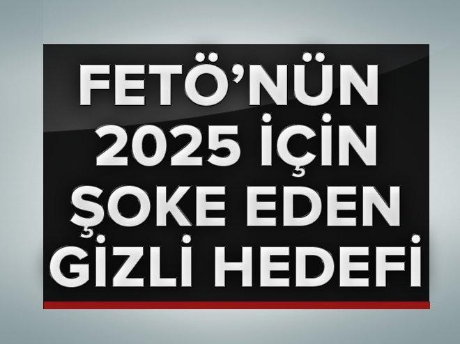 FETÖ'NÜN ÜST DÜZEY TETİKÇİSİ: 2025'TE TÜM DÜNYA BİZE TABİ OLACAK