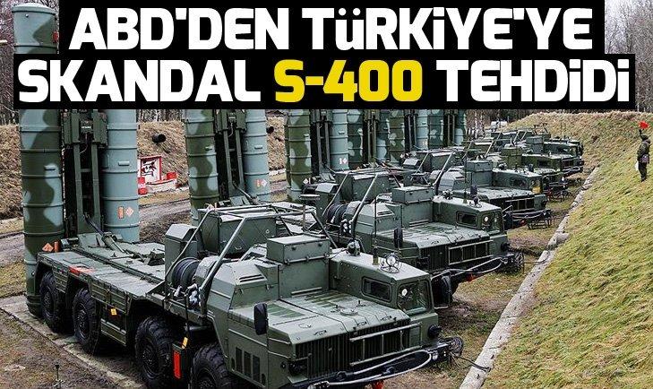 ABD'DEN TÜRKİYE'YE SKANDAL S-400 TEHDİDİ