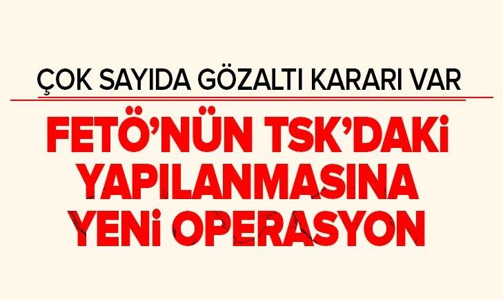 FETÖ'NÜN TSK'DAKİ KRİPTO YAPILANMASINA YENİ OPERASYON