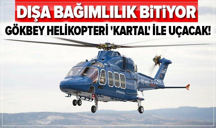 GÖKBEY HELİKOPTERİ 'KARTAL' İLE UÇACAK!