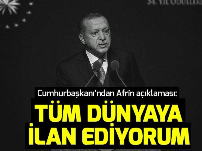 Cumhurbaşkanı Erdoğan'dan Afrin açıklaması: Tüm dünyaya ilan ediyorum