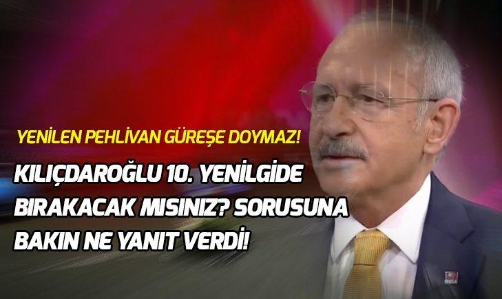 CHP lideri Kemal Kılıçdaroğlu , 10. yenilgide bırakacak mısınız? sorusuna yanıt veremedi