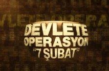 """Devlete Operasyon """"7 Şubat"""""""
