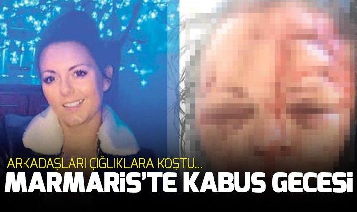 MARMARİS'TE KABUS GECESİ! ARKADAŞLARI ÇIĞLIKLARINA KOŞTU...