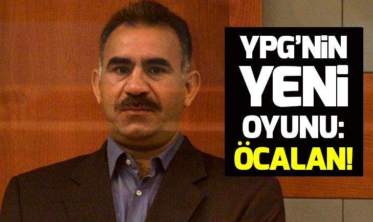YPG'nin yeni oyunu: Öcalan