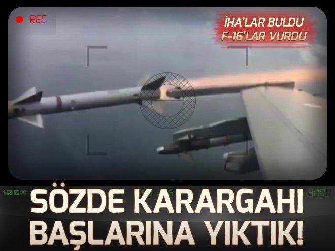 İHA'LAR BULDU, F-16'LAR VURDU! SÖZDE KARARGAH DARMADAĞIN