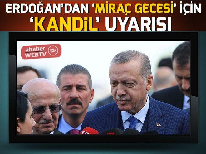 ERDOĞAN'DAN 'MİRAÇ GECESİ' İÇİN 'KANDİL' UYARISI