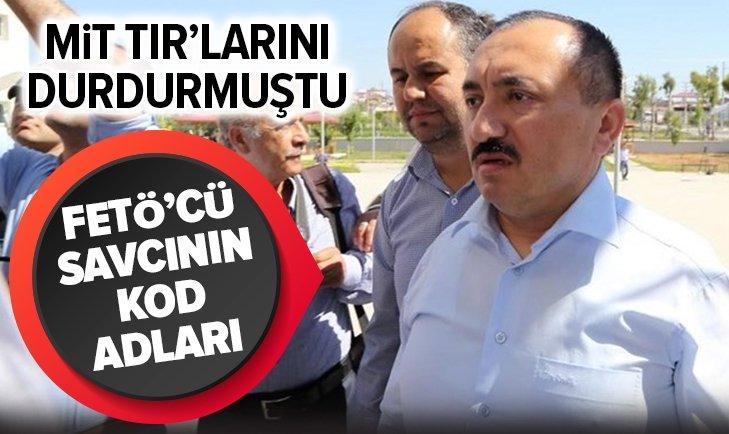 MİT TIR'LARINI DURDURAN FETÖ'CÜ SAVCI KOD ADLARI!