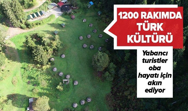 1200 RAKIMDA TÜRK OBA KÜLTÜRÜ YAŞANIYOR!