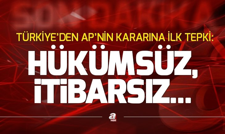 SON DAKİKA: TÜRKİYE'DEN AVRUPA PARLAMENTOSU'NUN SKANDAL KARARINA İLK TEPKİ