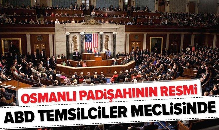 ABD MECLİSİNDE BİR TEK O PADİŞAHIN RESMİ VAR!