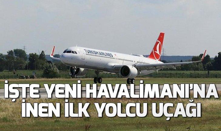 Yeni Havalimanı'na ilk yolcu uçağı indi!