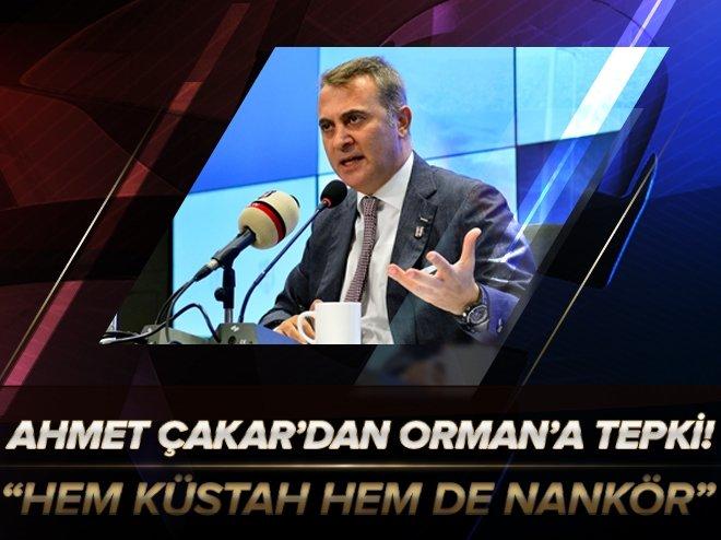 AHMET ÇAKAR'DAN FİKRET ORMAN'A TEPKİ!
