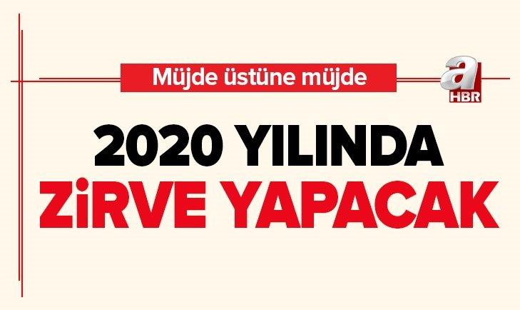 2020'DE ZİRVE YAPACAK! MÜJDE ÜSTÜNE MÜJDE