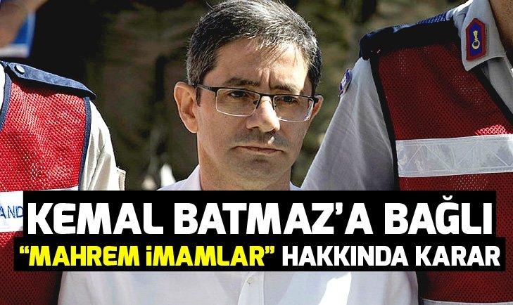Kemal Batmaz'a bağlı olan mahrem imamlar hakkında flaş karar