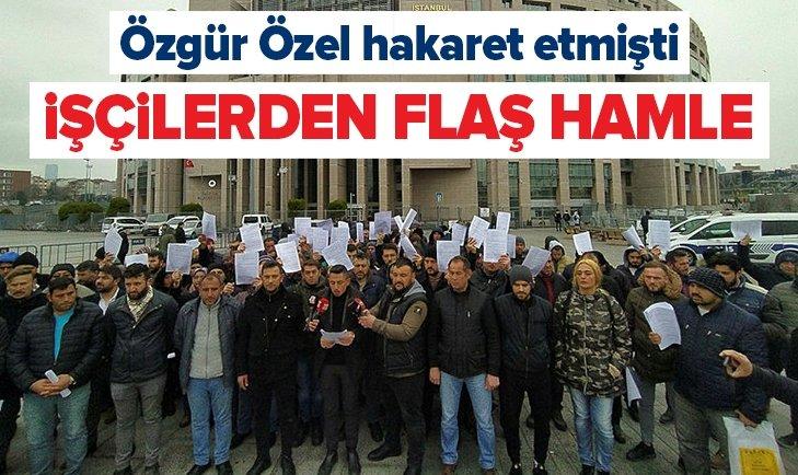 İŞÇİLERDEN ÖZGÜR ÖZEL'E SUÇ DUYURUSU!