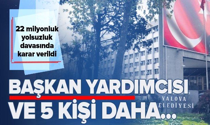 YALOVA BELEDİYE BAŞKAN YARDIMCISI DAHİL 6 KİŞİ...