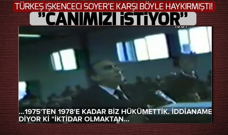 ALPARSLAN TÜRKEŞ, İŞKENCECİ NURETTİN SOYER'E BÖYLE SESLENMİŞ!