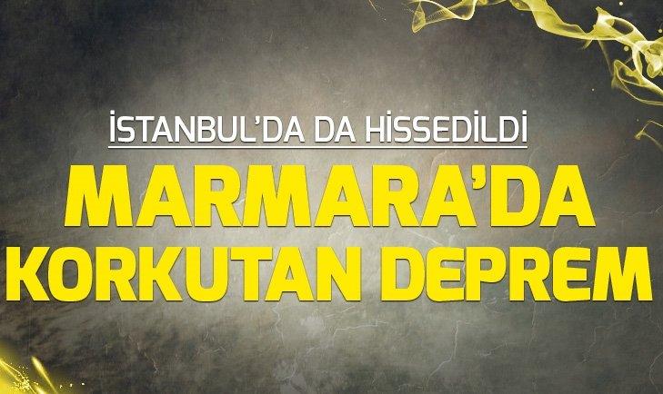 MARMARA'DA DEPREM! İSTANBUL'DA DA HİSSEDİLDİ...