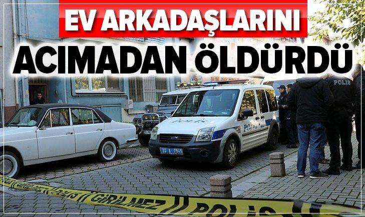 DENİZLİ'DE EV ARKADAŞLARINI ACIMADAN ÖLDÜRDÜ!