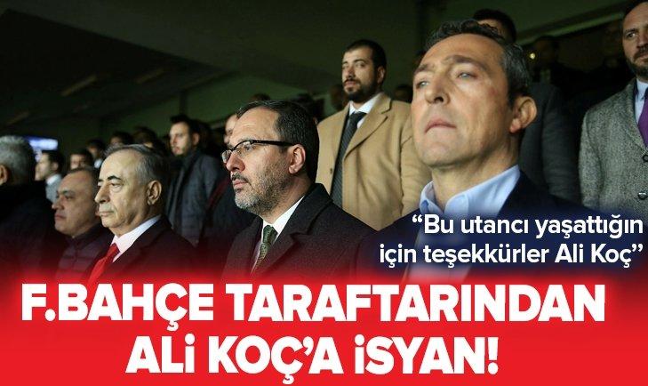 FENERBAHÇE TARAFTARINDAN ALİ KOÇ İSYANI!