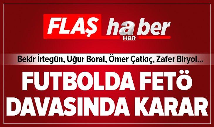 FETÖ'NÜN FUTBOL YAPILANMASINDA CEZALAR BELLİ OLDU!