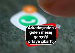 WhatsApp mesajı Türkiye'yi salladı! Arkadaşı gerçeği yüzüne vurdu