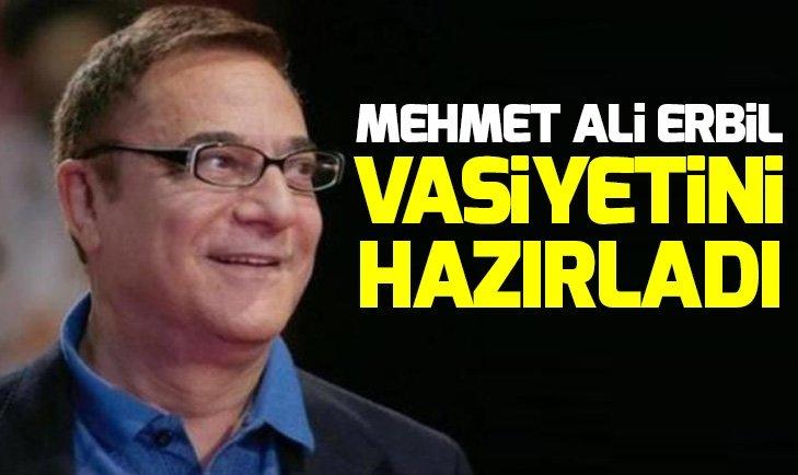 MEHMET ALİ ERBİL VASİYETİNİ HAZIRLADI!