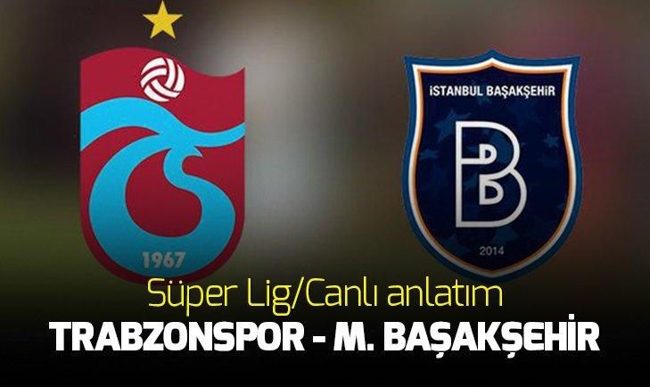 Trabzonspor-Başakşehir canlı anlatım