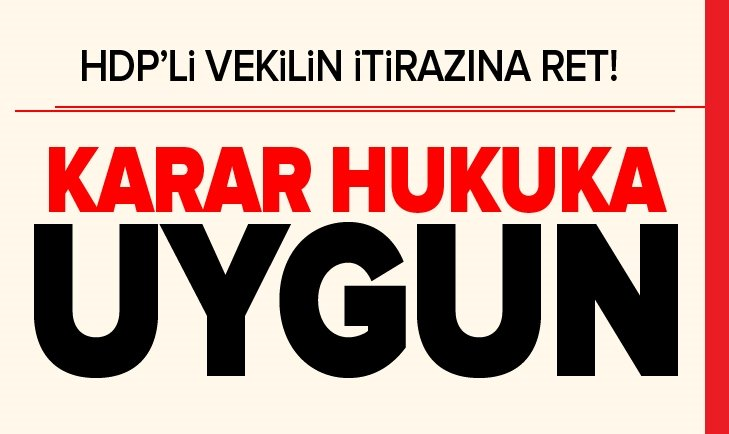 HDP'Lİ VEKİLİN İTİRAZINA RET!