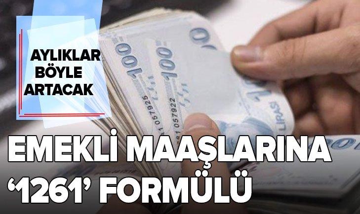 EMEKLİ MAAŞLARINA '1261' FORMÜLÜ!